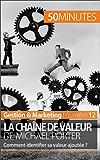 La chaîne de valeur de Michael Porter: Comment identifier sa valeur ajoutée ? (Gestion & Marketing t. 12)