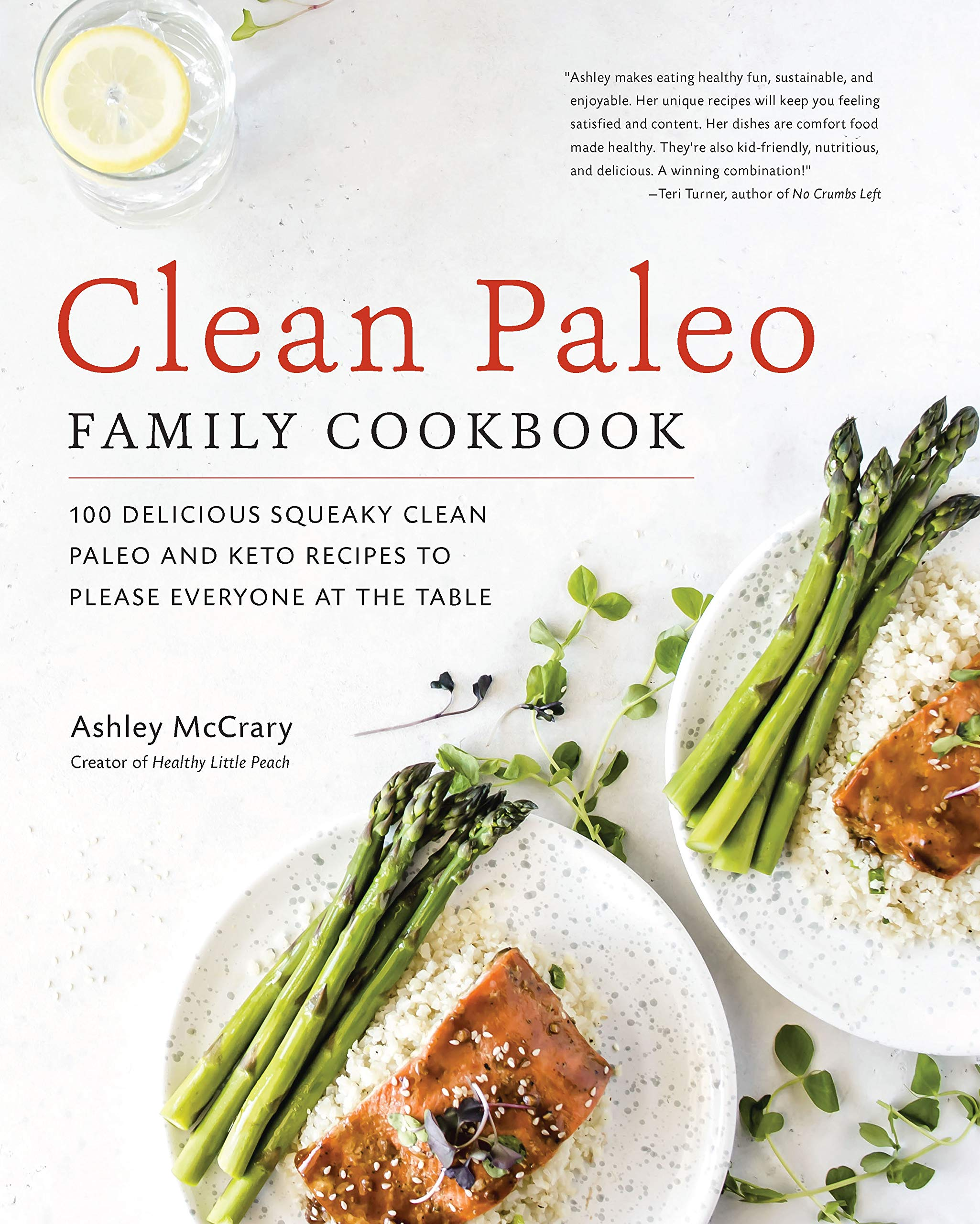 Clean Paleo Family Cookbook: 100 Delicious Squeaky Clean Paleo And Keto Recipes To Please Everyone At The Table