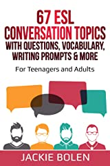 67 ESL Conversation Topics with Questions, Vocabulary, Writing Prompts & More: For English Teachers of Teenagers and Adults Who Want Complete Lesson Plans ... ESL Conversation and Speaking Book 3) Kindle Edition