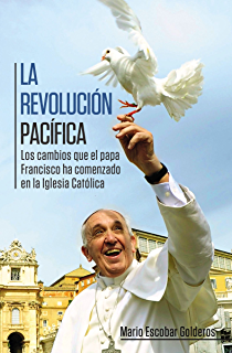 La revolución pacífica: Los cambios que el papa Francisco ha comenzado en la Iglesia Católica