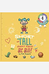 Short Or Tall Doesn't Matter At All: (Children's books about Bullying/Friendship/Being Different/Kindness Picture Books, Kids Books, Kindergarten Books, Ages 4 8) (Mindful Mia Book 1) Kindle Edition