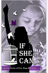 If She Can ...: Inspiring Stories of Grit, Hope and Courage Kindle Edition