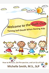 Welcome to the Guilt Club: Taming Self-Doubt When Raising Kids Kindle Edition