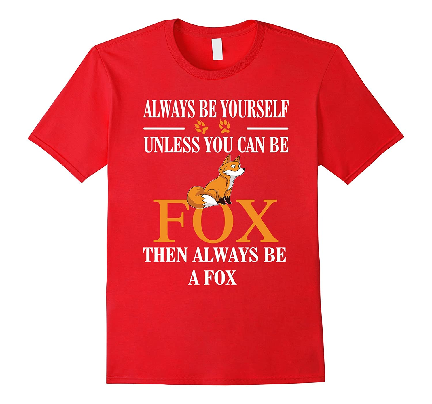 Always Be Yourself - Except When You Can Be a Fox T Shirt-Art