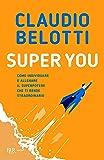Super you. Come individuare e allenare il superpotere che ti rende straordinario