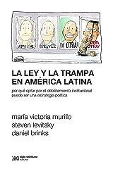 La ley y la trampa en América Latina: Por qué optar por el debilitamiento institucional puede ser una estrategia política (Sociología y Política) (Spanish Edition) Kindle Edition