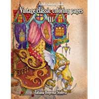 Vintage Classic Coloring Pages III: Relaxing coloring pages, Stress Relieving Designs, Dragons, Women, Beasts, Fairies…