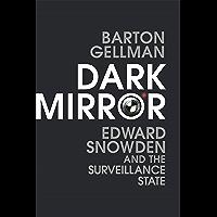 Dark Mirror: Edward Snowden and the Surveillance State