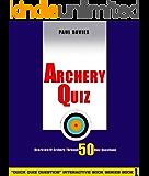 Archery Quiz-A Brief Overview of Archery,Through 50 Quiz Question (Quick Quiz Questions Book 1)
