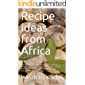 Recipe ideas from Africa: The exotic taste of healthy African food culture. Tasty and little used recipes of an…
