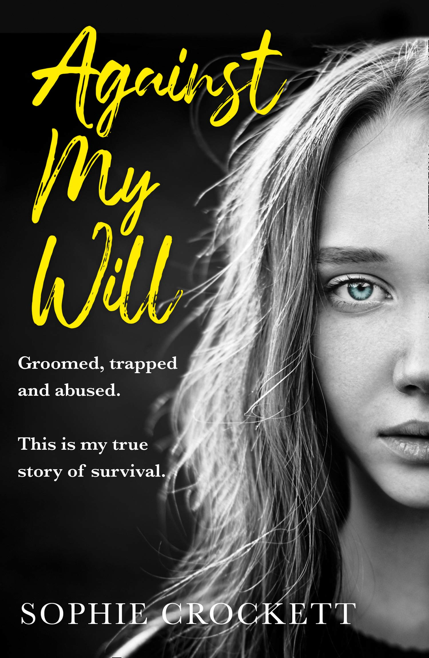 Against My Will: Groomed, trapped and abused. This is my true ...