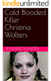 Cold Blooded Killer Christina Walters
