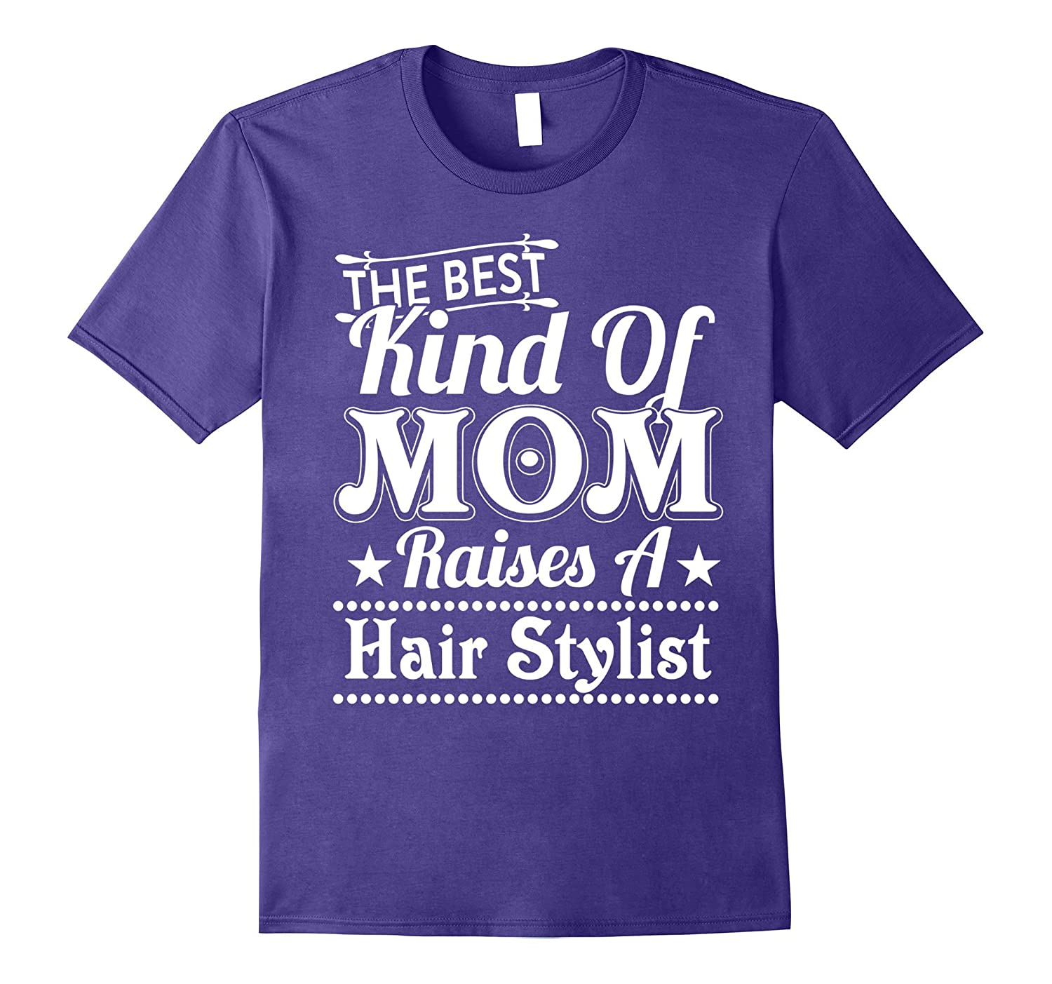 The Best Kind Of Mom Raises A Hairstylist T-shirt Womens-Vaci