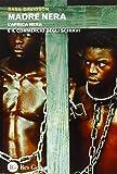 Madre nera. L'Africa nera e il commercio degli schiavi