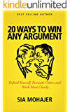 20 Ways to Win Any Argument: Defend Yourself, Persuade Others and Think More Clearly (formerly I'm Right, You're Wrong)