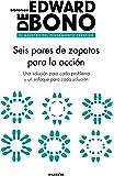 Seis pares de zapatos para la acción: Una solución para cada problema y un enfoque para cada solución (Biblioteca Edward De Bono)