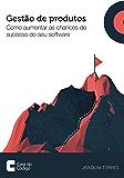 Gestão de produtos de software: Como aumentar as chances de sucesso do seu software