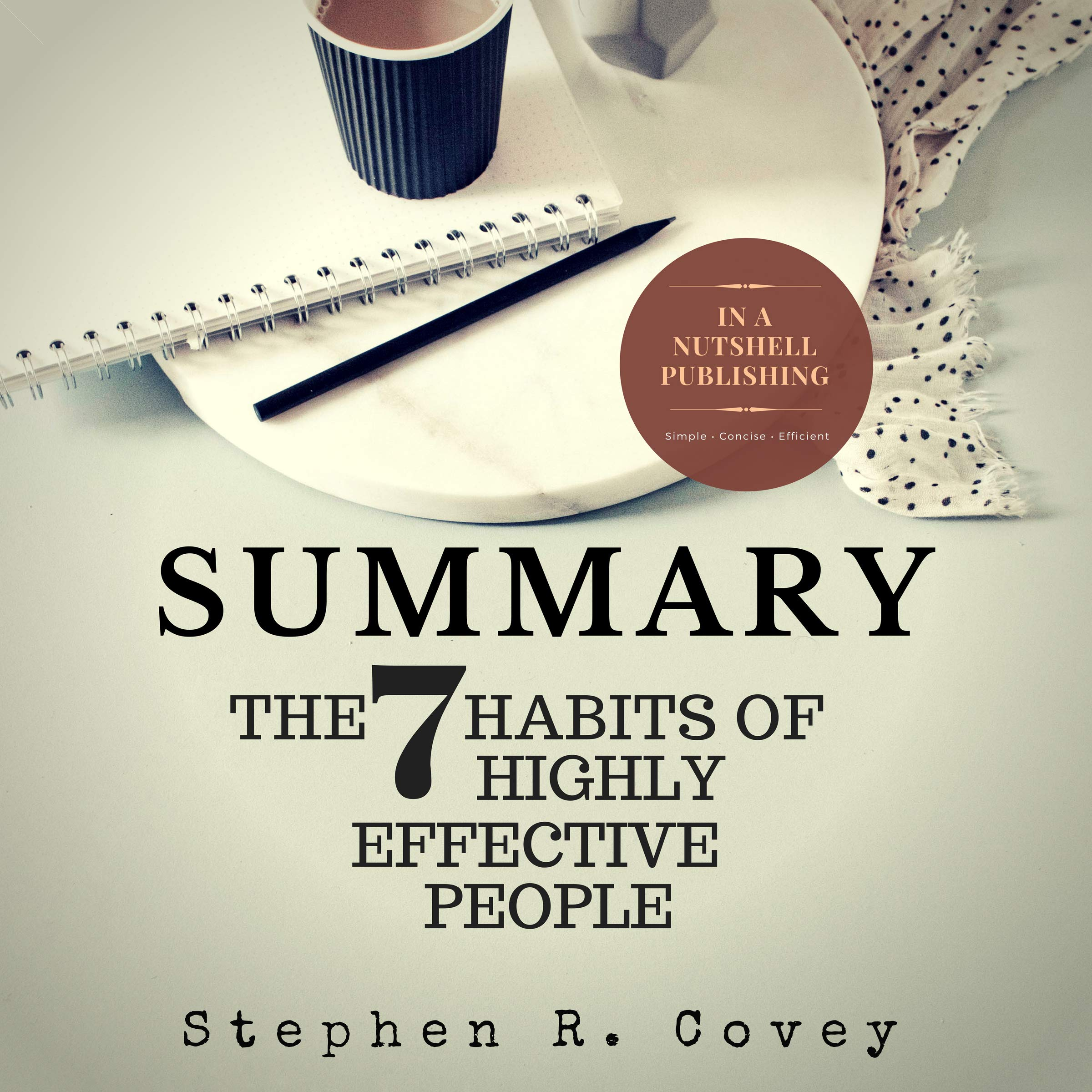 Summary  The 7 Habits Of Highly Effective People By Stephen R. Covey