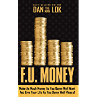F.U. Money: Make As Much Money As You Damn Well Want And Live Your LIfe As YOu Damn Well Please! (English Edition)