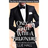 Only a Date with a Billionaire (Only Us Billionaire Romance Series Book 1)