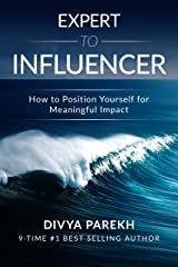 Expert To Influencer: How To Position Yourself For Meaningful Impact Kindle Edition