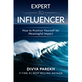 Expert To Influencer: How To Position Yourself For Meaningful Impact