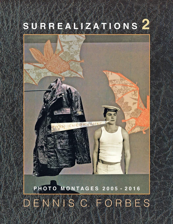 Read Online Surrealizations 2: More Montage Art of Dennis C. Forbes, 2005-2016 PDF