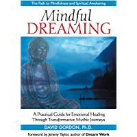Mindful Dreaming: A Practical Guide for Emotional Healing Through Transformative Mythic Journeys (English Edition)