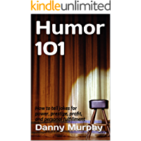 Humor 101: How to tell jokes for power, prestige, profit, and personal fulfillment