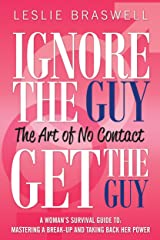 Ignore the Guy, Get the Guy: The Art of No Contact: A Woman's Survival Guide to Mastering A Breakup and Taking Back Her Power Kindle Edition