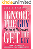 Ignore the Guy, Get the Guy: The Art of No Contact (Updated Version): A Woman's Survival Guide to Mastering A Breakup and Taking Back Her Power