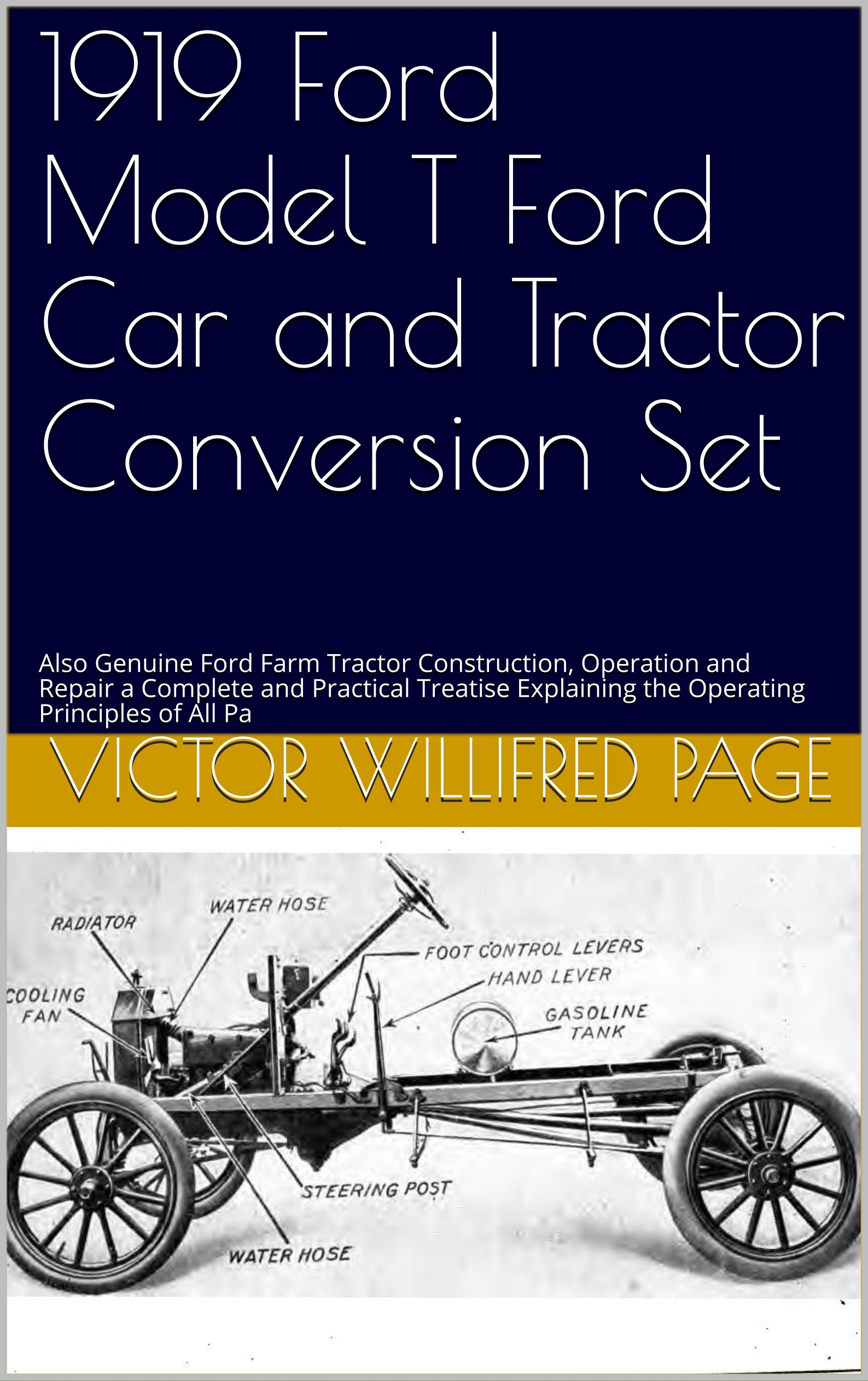 1919 Ford Model T Ford Car And Tractor Conversion Set  Also Genuine Ford Farm Tractor Construction Operation And Repair A Complete And Practical Treatise ... Principles Of All Pa  English Edition
