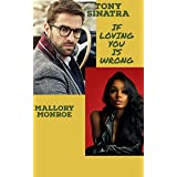 Tony Sinatra: If Loving You Is Wrong (The Rags to Romance Series Book 6)