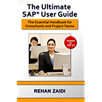 The Ultimate SAP User Guide: The Essential SAP Training Handbook for Consultants and Project Teams (English Edition)