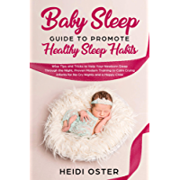 Baby Sleep Guide to Promote Healthy Sleep Habits: Wise Tips and Tricks to Help Your Newborn Sleep Through the Night, Proven Modern Training to Calm Crying Infants for No Cry Nights and a Happy Child