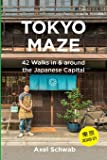 Tokyo Maze – 42 Walks in and around the Japanese Capital: A Guide with 108 Photos, 48 Maps, 300 Weblinks and 100 Tips…