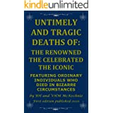 UNTIMELY AND TRAGIC DEATHS OF: THE RENOWNED THE CELEBRATED THE ICONIC: FEATURING ORDINARY INDIVIDUALS WHO DIED IN BIZARRE CIR