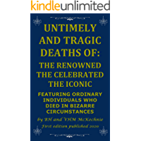 UNTIMELY AND TRAGIC DEATHS OF: THE RENOWNED THE CELEBRATED THE ICONIC: FEATURING ORDINARY INDIVIDUALS WHO DIED IN… book cover