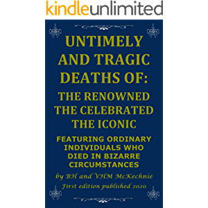 UNTIMELY AND TRAGIC DEATHS OF: THE RENOWNED THE CELEBRATED THE ICONIC: FEATURING ORDINARY INDIVIDUALS WHO DIED IN…