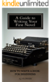 How to Write a Book: For Beginners: A Guide to Writing Your First Novel