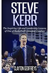 Steve Kerr: The Inspiring Life and Leadership Lessons of One of Basketball's Greatest Coaches (Basketball Biography & Leadership Books) Kindle Edition