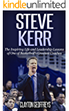 Steve Kerr: The Inspiring Life and Leadership Lessons of One of Basketball's Greatest Coaches (Basketball Biography & Leadership Books)