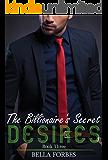 The Billionaire's Secret Desires: An Alpha Billionaire Romance Series (Book Three)