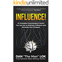 Influence!: 47 Forbidden Psychological Tactics You Can Use To Motivate, Influence and Persuade Your Prospect