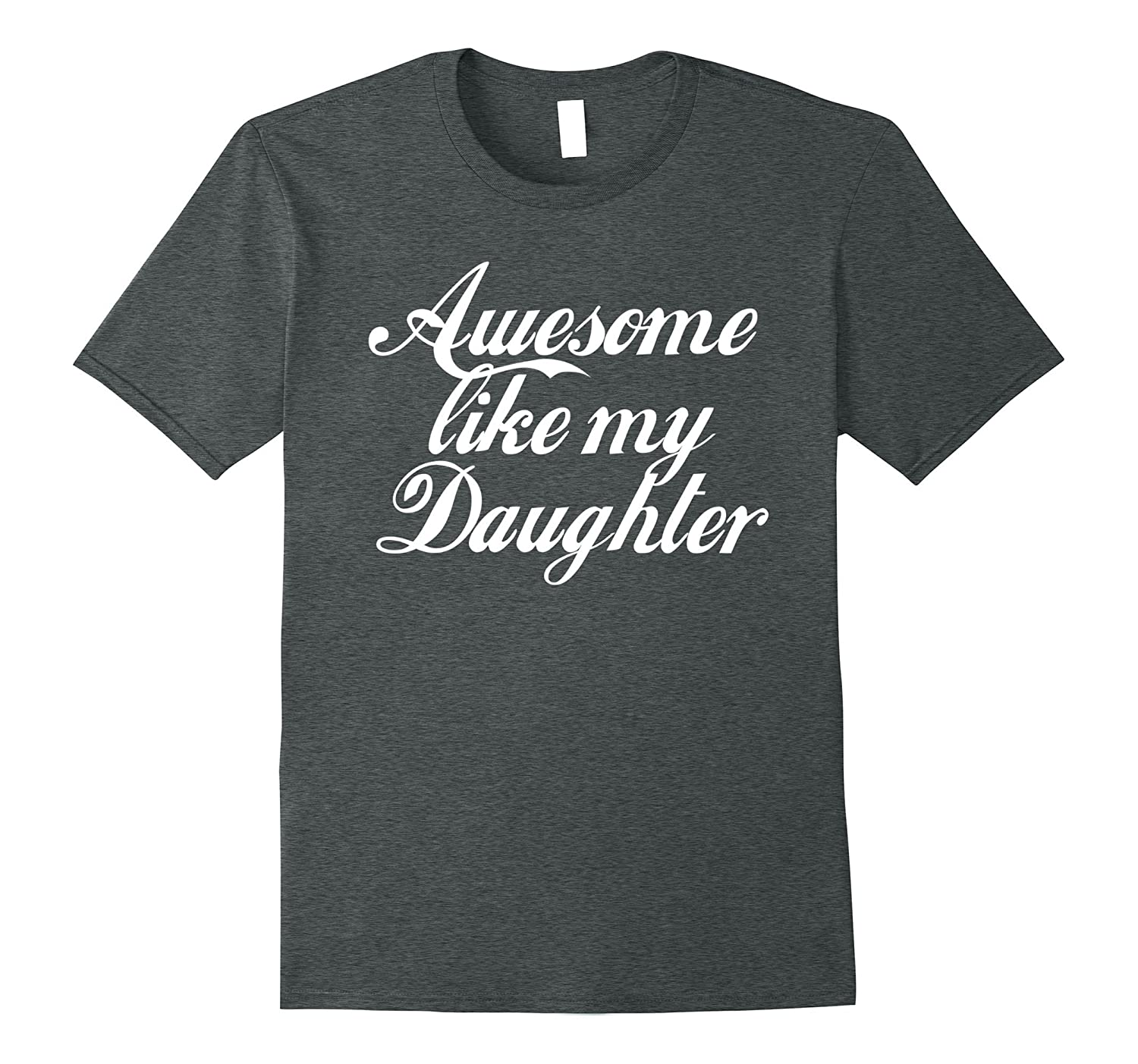 Beautiful AWESOME LIKE MY DAUGHTER t-shirt (gift to mom dad)