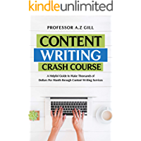 Content Writing Crash Course: A Helpful Guide to make Thousands of Dollars per Month through Content Writing Services…