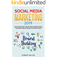 Social Media Marketing 2019: How to Brand Yourself Online Through Facebook, Twitter, YouTube & Instagram - Highly Effective Strategies for Digital Networking, Personal Branding, and Online Influence