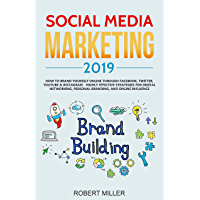 Social Media Marketing 2019: How to Brand Yourself Online Through Facebook, Twitter, YouTube & Instagram - Highly Effective Strategies for Digital Networking, ... and Online Influence (English Edition)
