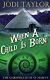When a Child is Born (The Chronicles of St Mary's)