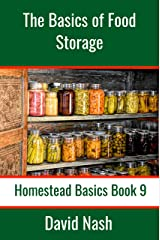 The Basics of Food Storage: How to Build an Emergency Food Storage Supply as well as Tips to Store, Dry, Package, and Freeze Your Own Foods (Homestead Basics Book 9) Kindle Edition